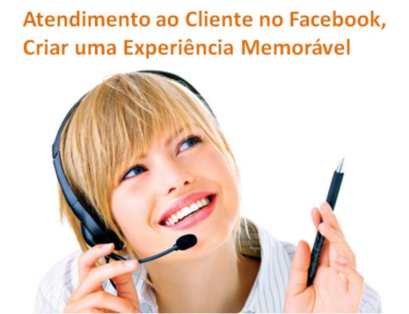 Atendimento ao cliente no Facebook, criar uma experiência memorável, Marketing Digital nas Redes Sociais