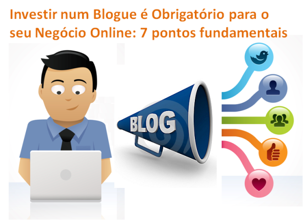 Sete pontos porque é obrigatório investir num blogue. Seja bem-sucedido no seu negócio online e na estratégia de marketing digital