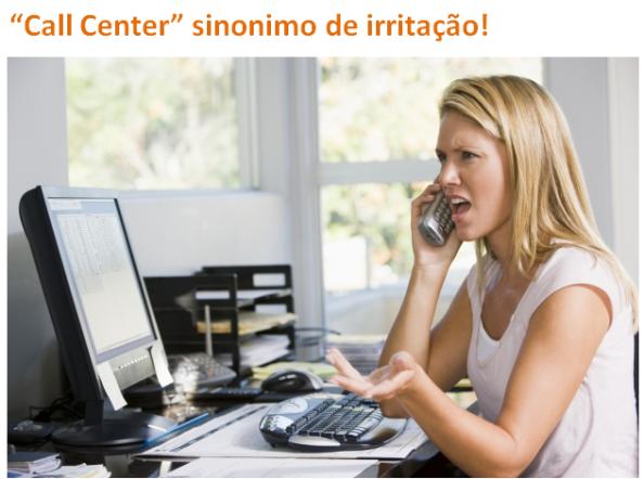 Call Center sinonimo de irritação