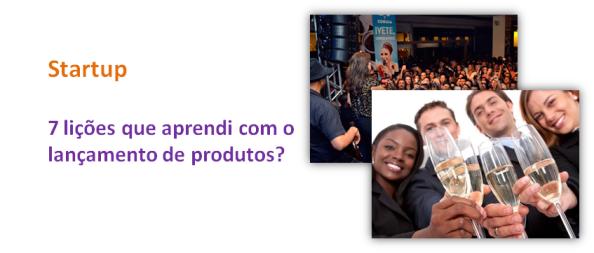 7 lições que aprendi com o lançamento de produtos, imagem de destaque, Negócios rentáveis, Negócios de sucesso, Startup, Empreendedor
