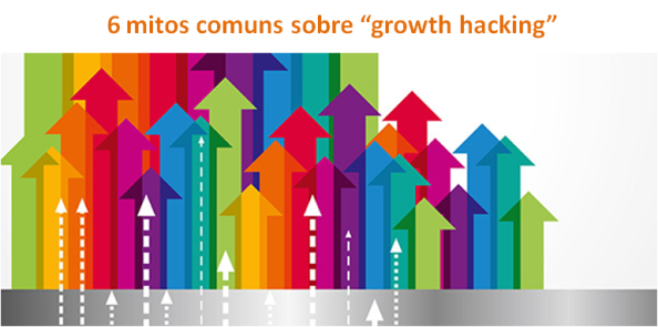 6 mitos comuns sobre growth hacking